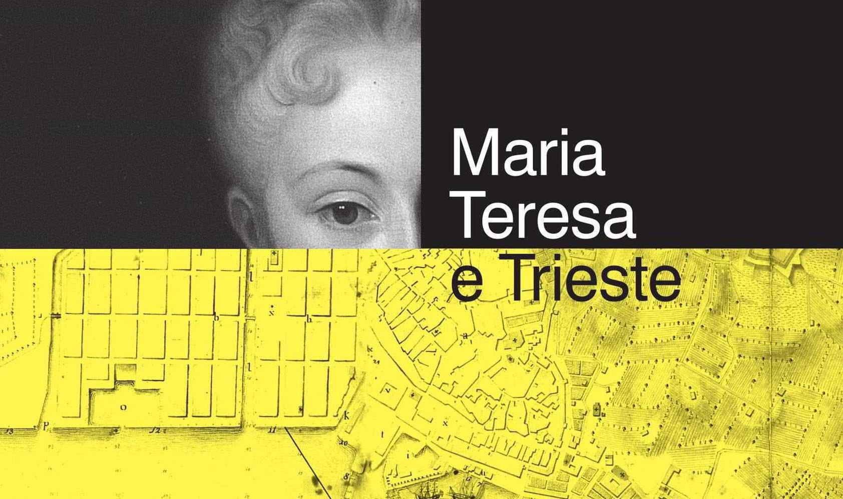 Maria Teresa e Trieste, Maria Teresa d'Austria, Una donna è Trieste, Magazzino delle Idee, Italia, Friuli Venezia Giulia